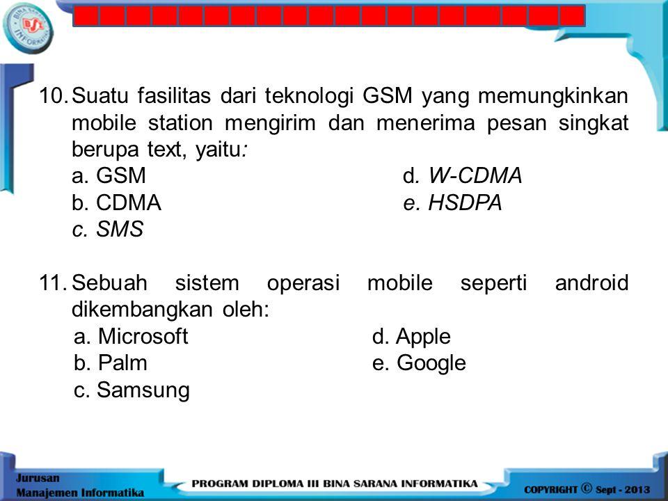 9. Pengembangan dari jaringan GSM yang didesain untuk membagi sumber daya kanal radio secara dinamis, yaitu: a. Teknologi 3G b. Teknologi seluler c. T