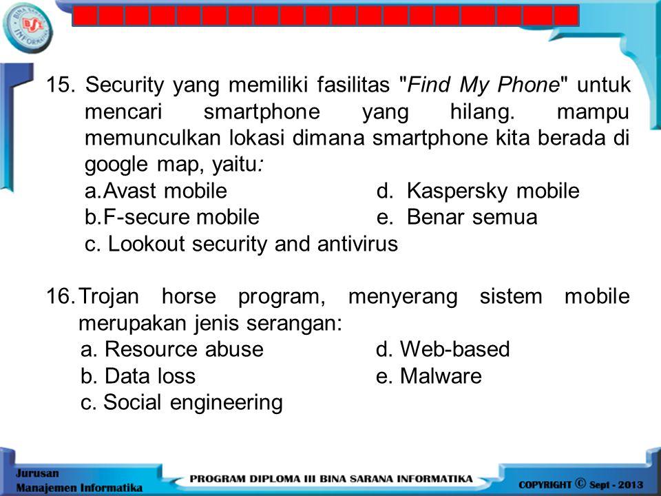 14. Dibawah ini Aplikasi mobile security terpopuler menurut AV test, kecuali: a.Avast mobile d. Kaspersky mobile b.F-secure mobile e. MT antivirus c.