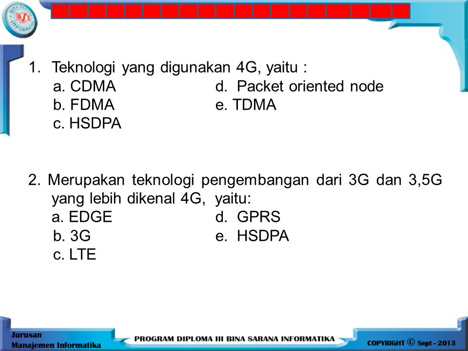 1.Teknologi yang digunakan 4G, yaitu : a.CDMAd. Packet oriented node b.