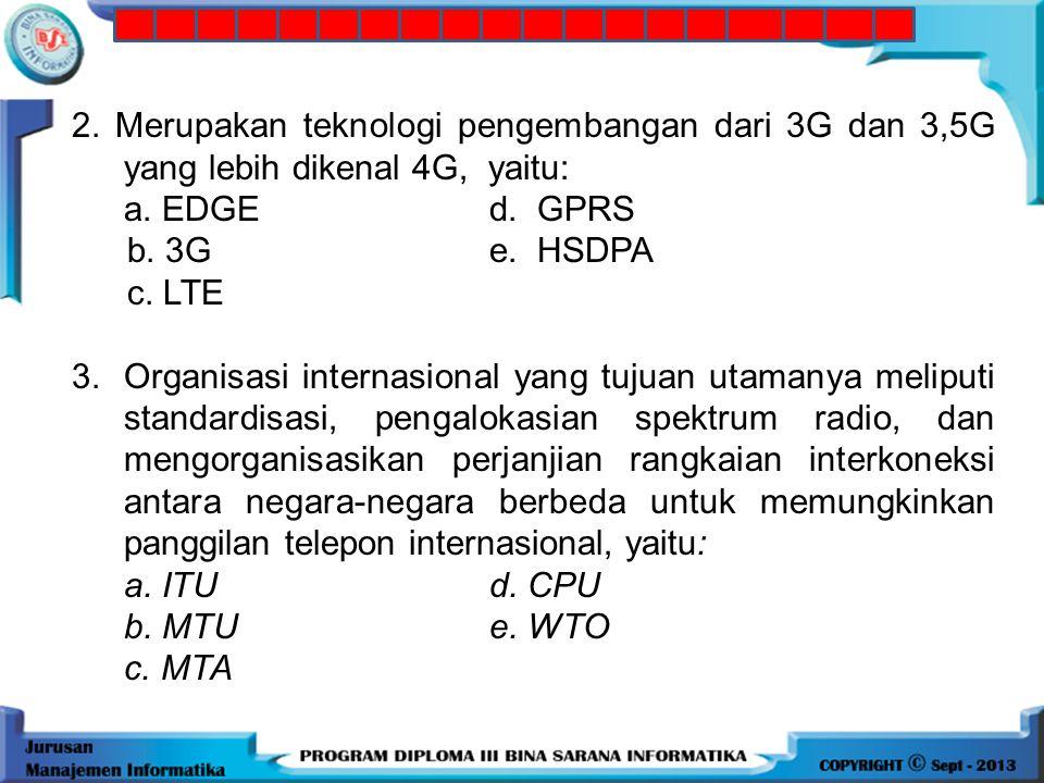 1.Teknologi yang digunakan 4G, yaitu : a. CDMAd. Packet oriented node b. FDMA e. TDMA c. HSDPA 2. Merupakan teknologi pengembangan dari 3G dan 3,5G ya