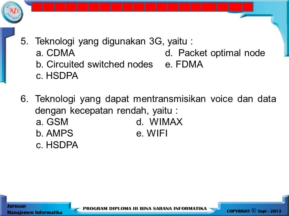 5.Teknologi yang digunakan 3G, yaitu : a.CDMAd. Packet optimal node b.