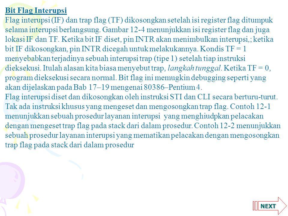 NEXT Bit Flag Interupsi Flag interupsi (IF) dan trap flag (TF) dikosongkan setelah isi register flag ditumpuk selama interupsi berlangsung.