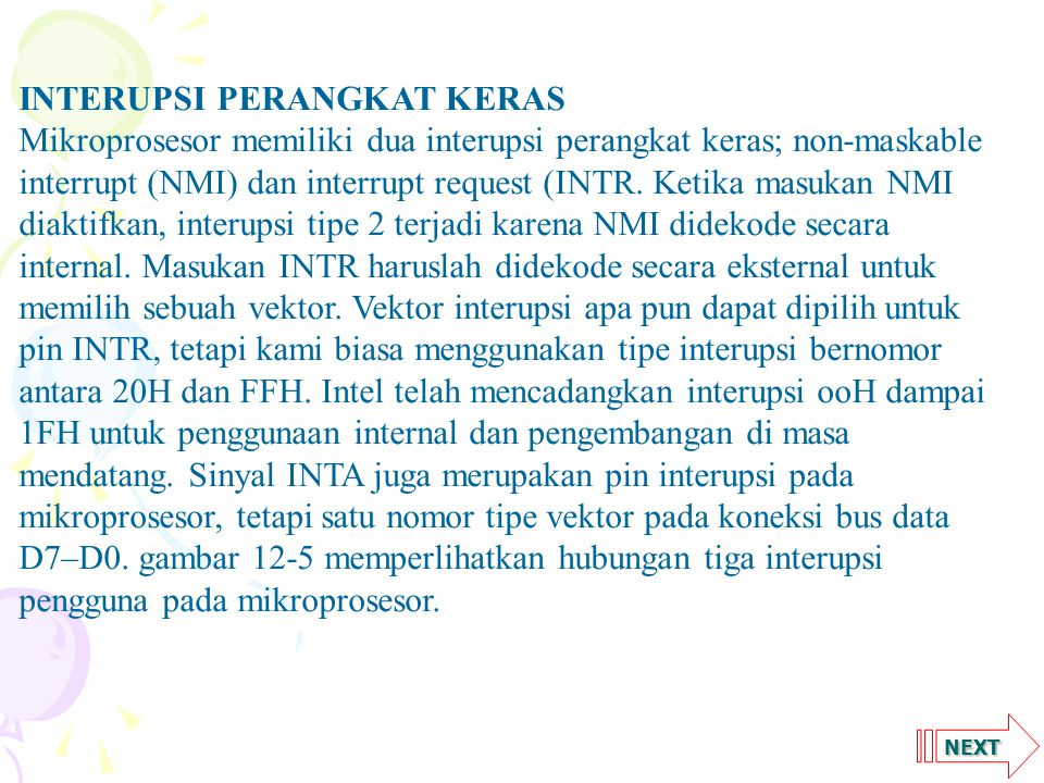 NEXT INTERUPSI PERANGKAT KERAS Mikroprosesor memiliki dua interupsi perangkat keras; non-maskable interrupt (NMI) dan interrupt request (INTR.