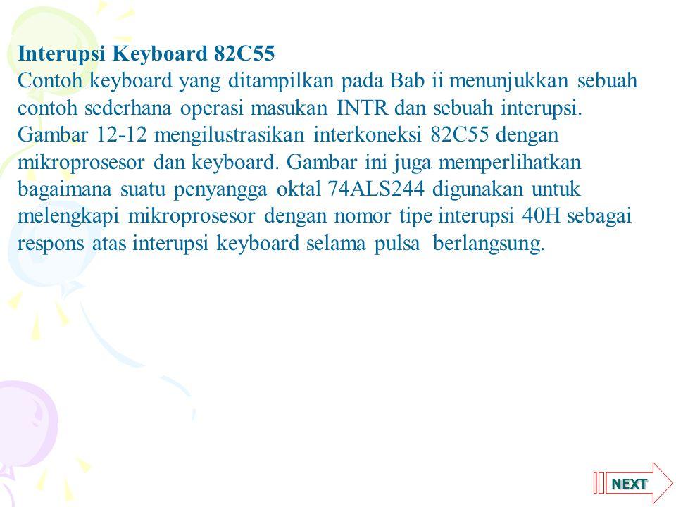 NEXT Interupsi Keyboard 82C55 Contoh keyboard yang ditampilkan pada Bab ii menunjukkan sebuah contoh sederhana operasi masukan INTR dan sebuah interupsi.