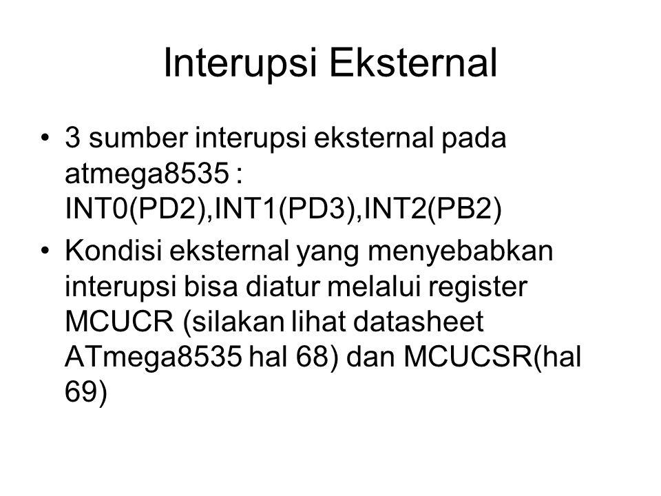 Interupsi Eksternal 3 sumber interupsi eksternal pada atmega8535 : INT0(PD2),INT1(PD3),INT2(PB2) Kondisi eksternal yang menyebabkan interupsi bisa dia