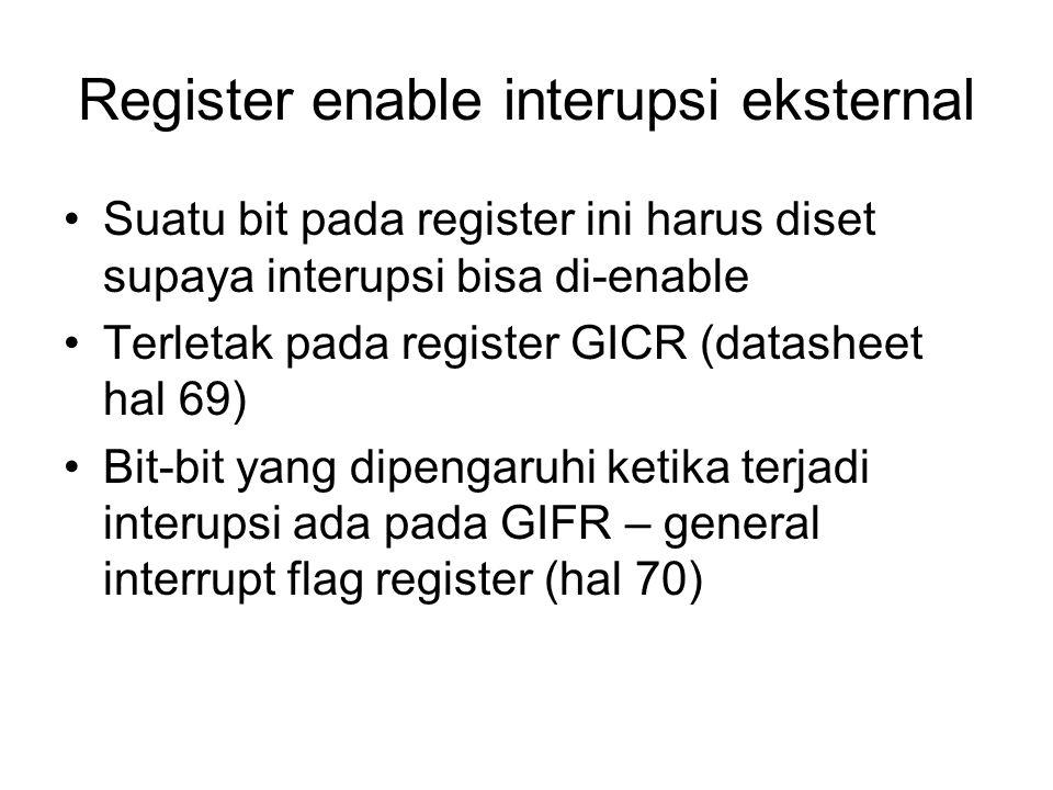 Register enable interupsi eksternal Suatu bit pada register ini harus diset supaya interupsi bisa di-enable Terletak pada register GICR (datasheet hal