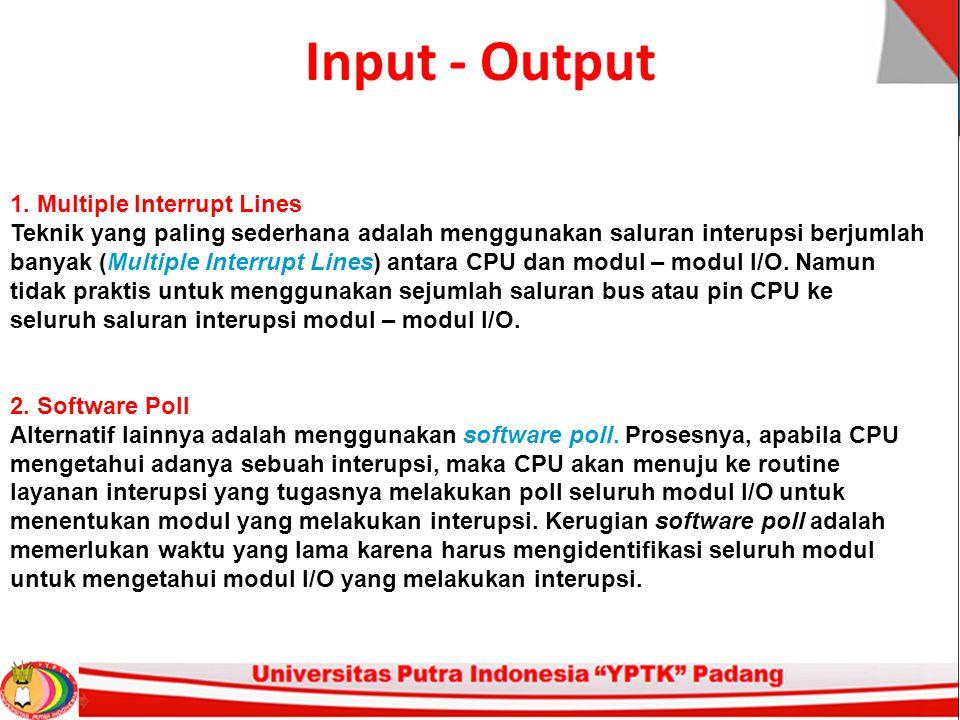 Input - Output 1. Multiple Interrupt Lines Teknik yang paling sederhana adalah menggunakan saluran interupsi berjumlah banyak (Multiple Interrupt Line