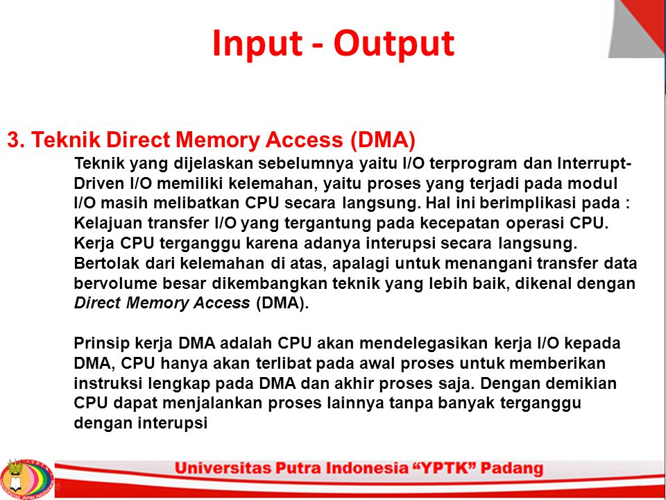 Input - Output 3. Teknik Direct Memory Access (DMA) Teknik yang dijelaskan sebelumnya yaitu I/O terprogram dan Interrupt- Driven I/O memiliki kelemaha