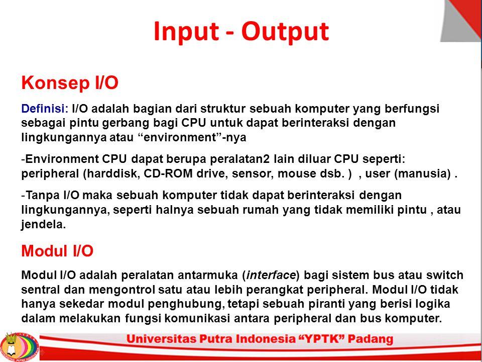 Input - Output Peripheral Definisi: Peripheral adalah semua jenis device (=peralatan) yang berinteraksi dengan CPU melalui Modul I/O.