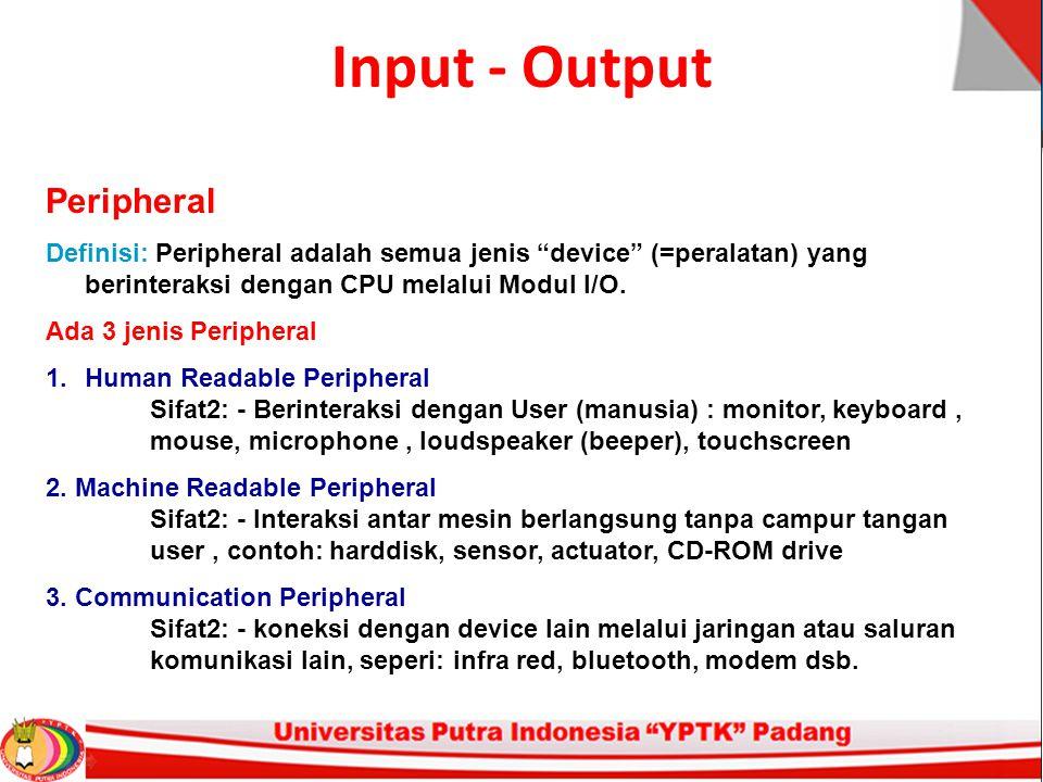 "Input - Output Peripheral Definisi: Peripheral adalah semua jenis ""device"" (=peralatan) yang berinteraksi dengan CPU melalui Modul I/O. Ada 3 jenis Pe"