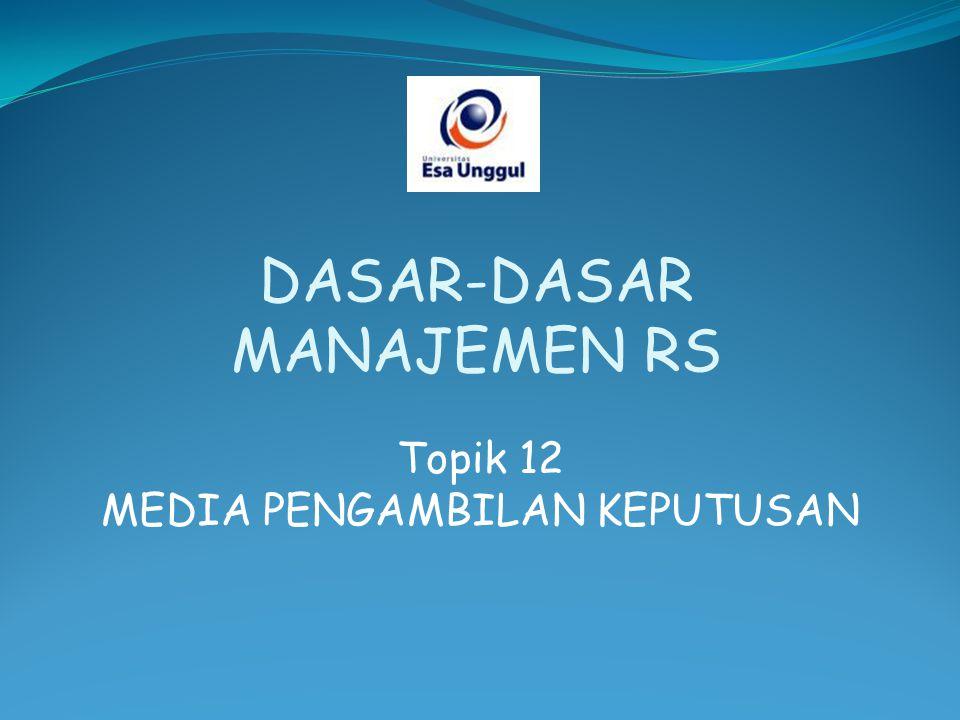 Topik 12 MEDIA PENGAMBILAN KEPUTUSAN DASAR-DASAR MANAJEMEN RS