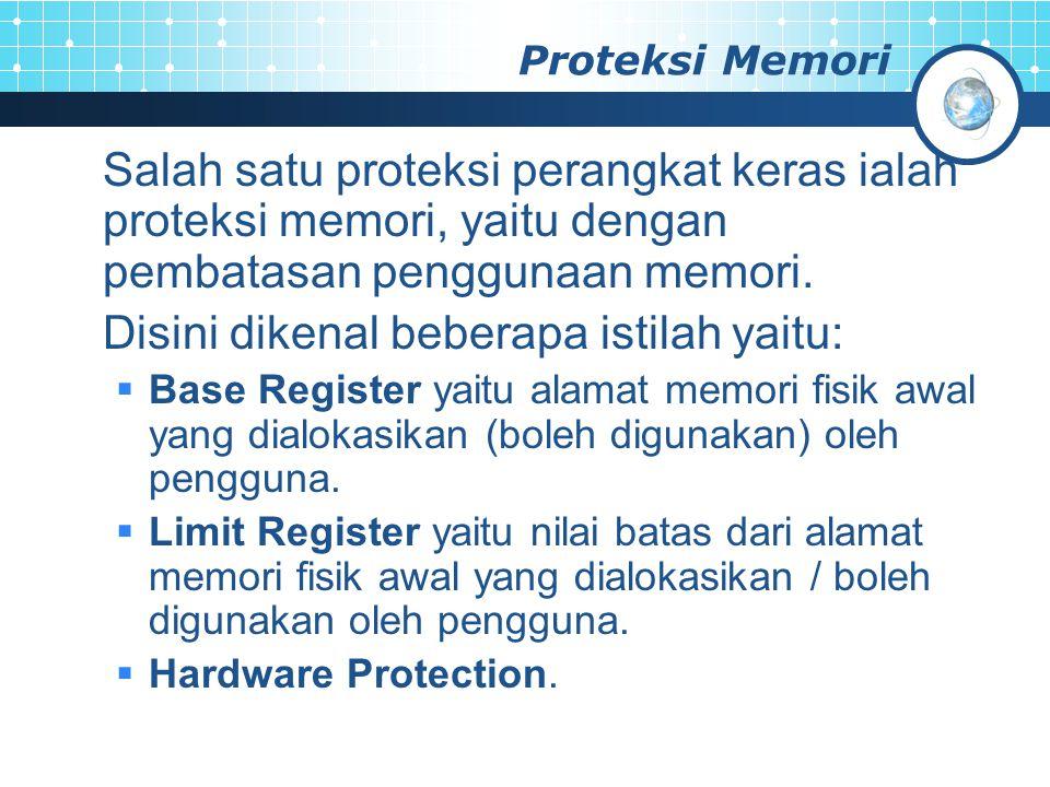 Proteksi Memori Salah satu proteksi perangkat keras ialah proteksi memori, yaitu dengan pembatasan penggunaan memori. Disini dikenal beberapa istilah