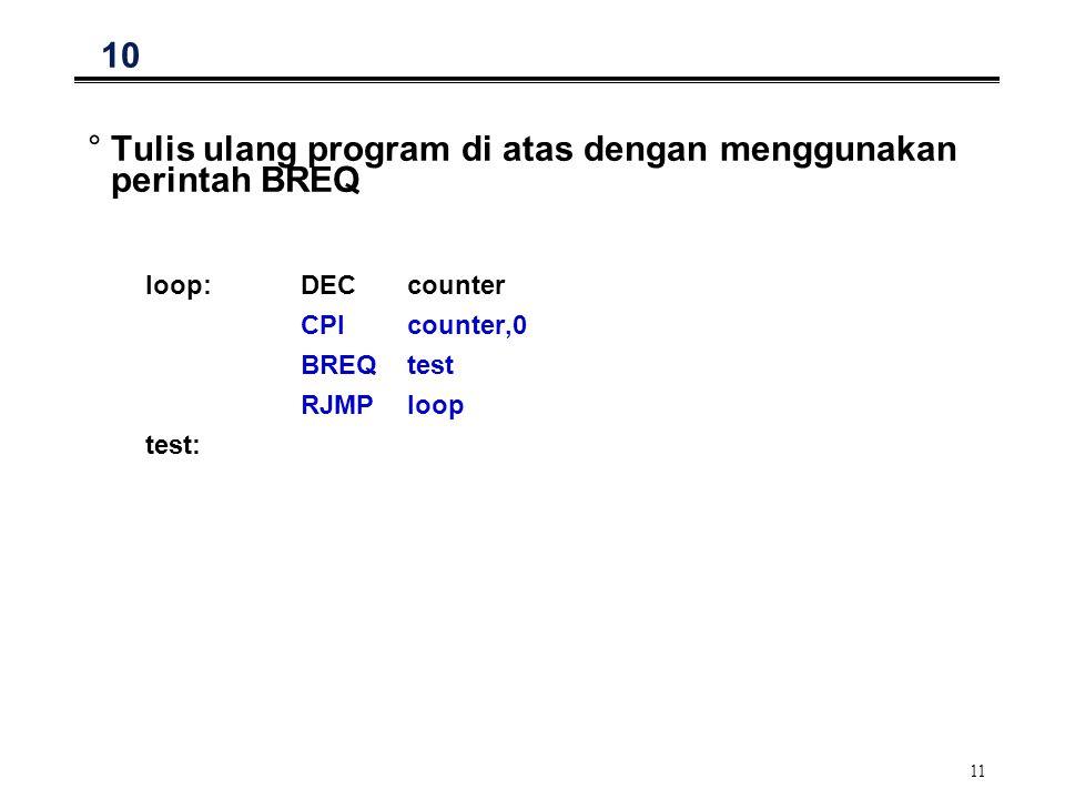 11 10 °Tulis ulang program di atas dengan menggunakan perintah BREQ loop:DECcounter CPIcounter,0 BREQtest RJMPloop test: