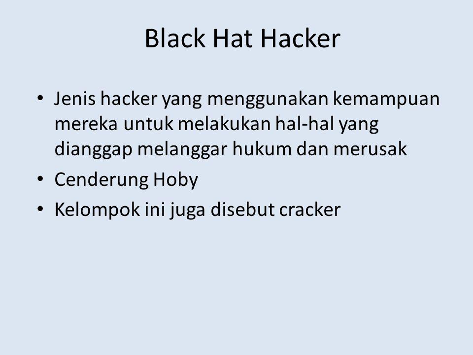 Black Hat Hacker Jenis hacker yang menggunakan kemampuan mereka untuk melakukan hal-hal yang dianggap melanggar hukum dan merusak Cenderung Hoby Kelom