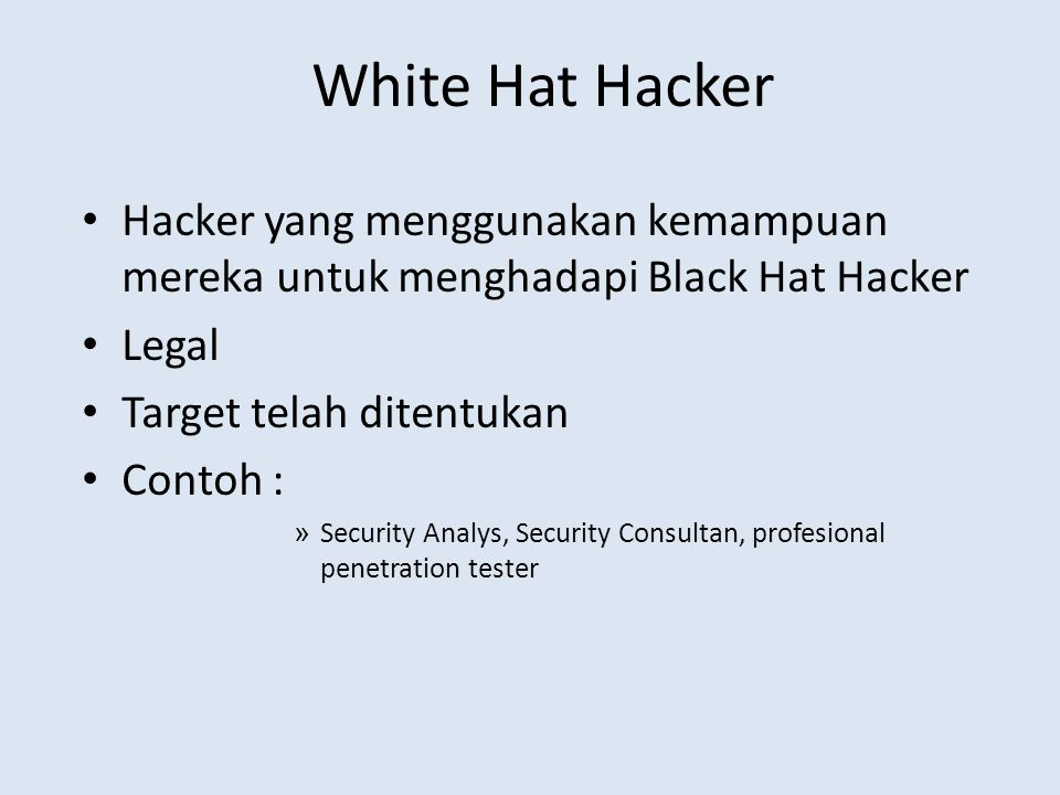White Hat Hacker Hacker yang menggunakan kemampuan mereka untuk menghadapi Black Hat Hacker Legal Target telah ditentukan Contoh : » Security Analys, Security Consultan, profesional penetration tester