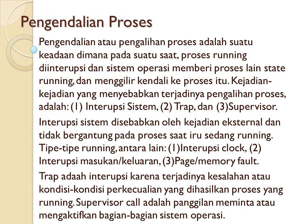 Pengendalian Proses Pengendalian atau pengalihan proses adalah suatu keadaan dimana pada suatu saat, proses running diinterupsi dan sistem operasi mem