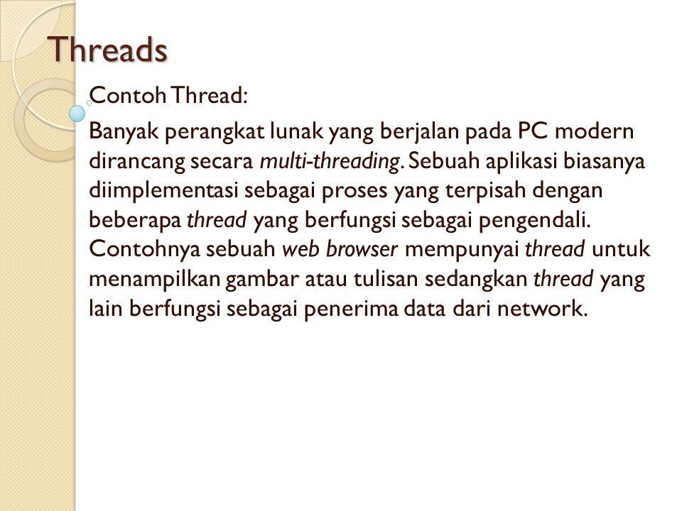 Threads Contoh Thread: Banyak perangkat lunak yang berjalan pada PC modern dirancang secara multi-threading. Sebuah aplikasi biasanya diimplementasi s