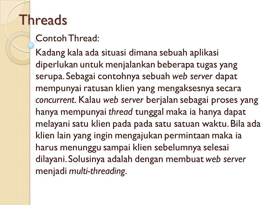 Threads Contoh Thread: Kadang kala ada situasi dimana sebuah aplikasi diperlukan untuk menjalankan beberapa tugas yang serupa. Sebagai contohnya sebua