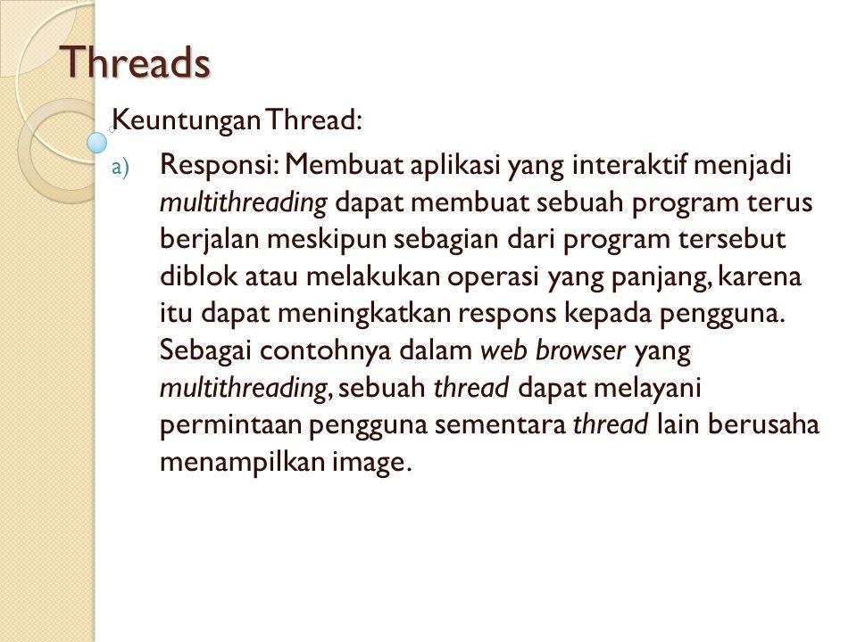 Threads Keuntungan Thread: a) Responsi: Membuat aplikasi yang interaktif menjadi multithreading dapat membuat sebuah program terus berjalan meskipun s