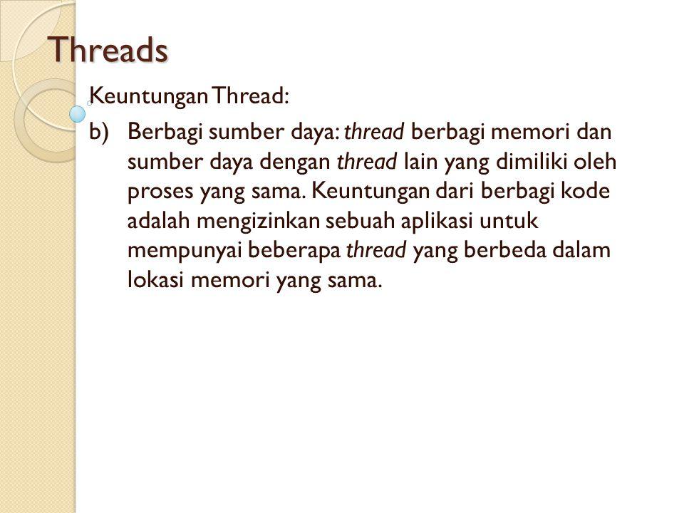 Threads Keuntungan Thread: b)Berbagi sumber daya: thread berbagi memori dan sumber daya dengan thread lain yang dimiliki oleh proses yang sama. Keuntu