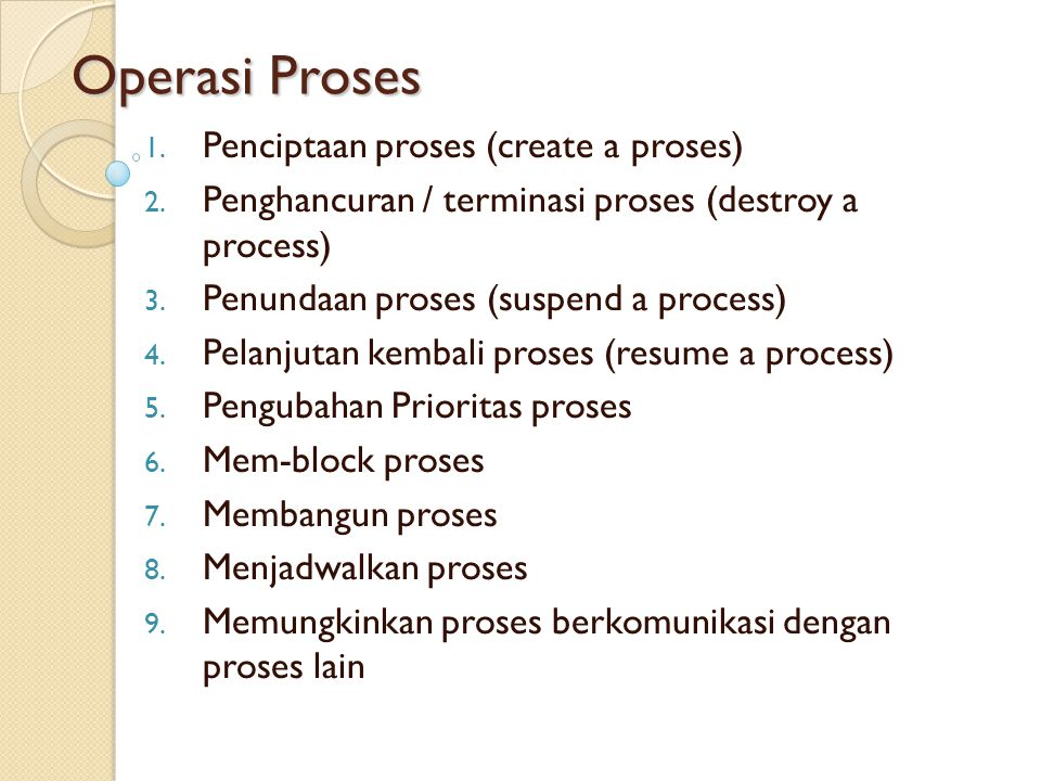 Operasi Proses Untuk Penciptaan proses melibatkan banyak attribut, yaitu: 1.