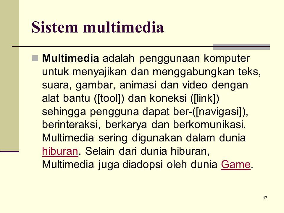 17 Sistem multimedia Multimedia adalah penggunaan komputer untuk menyajikan dan menggabungkan teks, suara, gambar, animasi dan video dengan alat bantu