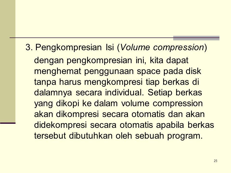 25 3. Pengkompresian Isi (Volume compression) dengan pengkompresian ini, kita dapat menghemat penggunaan space pada disk tanpa harus mengkompresi tiap