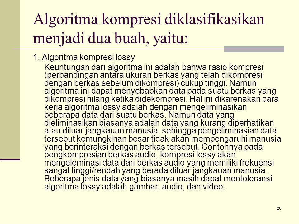 26 Algoritma kompresi diklasifikasikan menjadi dua buah, yaitu: 1. Algoritma kompresi lossy Keuntungan dari algoritma ini adalah bahwa rasio kompresi