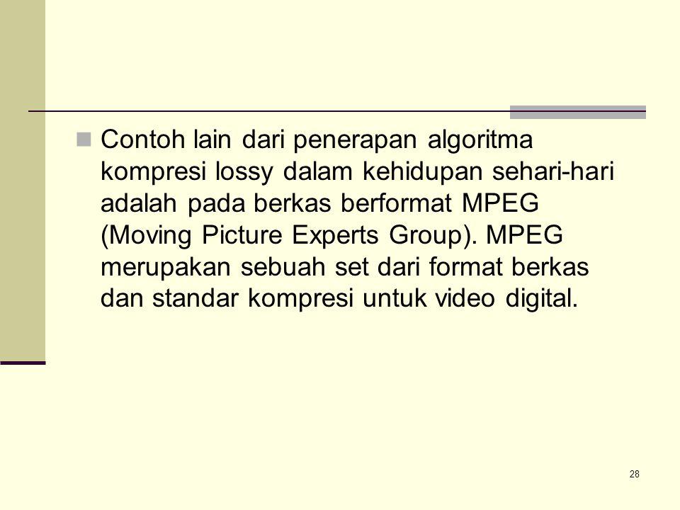 28 Contoh lain dari penerapan algoritma kompresi lossy dalam kehidupan sehari-hari adalah pada berkas berformat MPEG (Moving Picture Experts Group). M