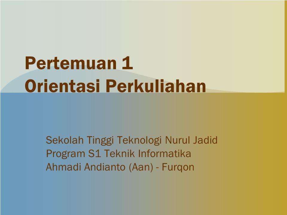 Pertemuan 1 Orientasi Perkuliahan Sekolah Tinggi Teknologi Nurul Jadid Program S1 Teknik Informatika Ahmadi Andianto (Aan) - Furqon