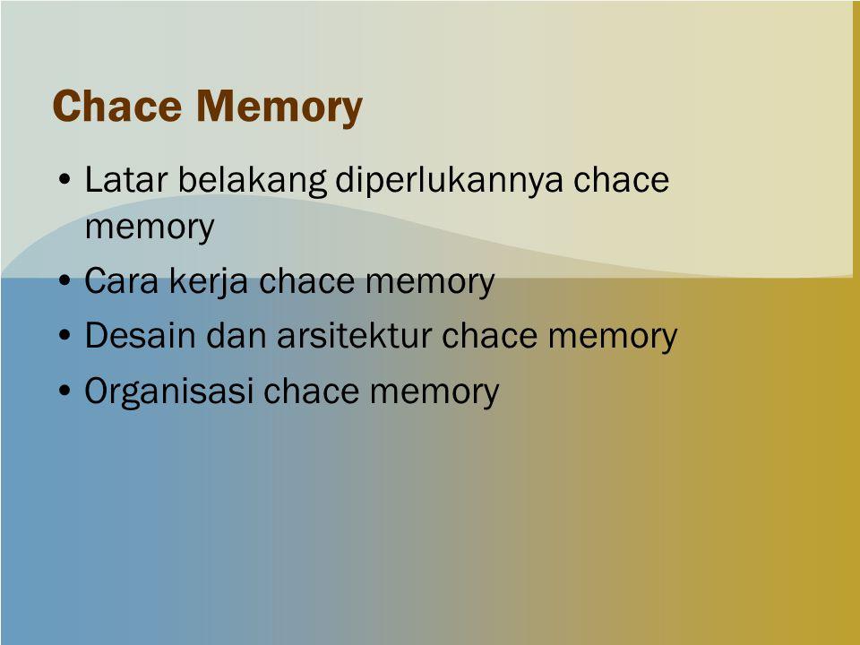 Chace Memory Latar belakang diperlukannya chace memory Cara kerja chace memory Desain dan arsitektur chace memory Organisasi chace memory