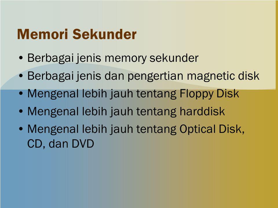 Memori Sekunder Berbagai jenis memory sekunder Berbagai jenis dan pengertian magnetic disk Mengenal lebih jauh tentang Floppy Disk Mengenal lebih jauh