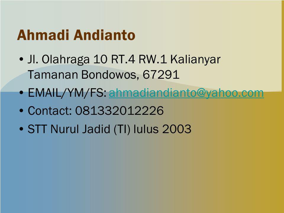 Ahmadi Andianto Jl. Olahraga 10 RT.4 RW.1 Kalianyar Tamanan Bondowos, 67291 EMAIL/YM/FS: ahmadiandianto@yahoo.comahmadiandianto@yahoo.com Contact: 081