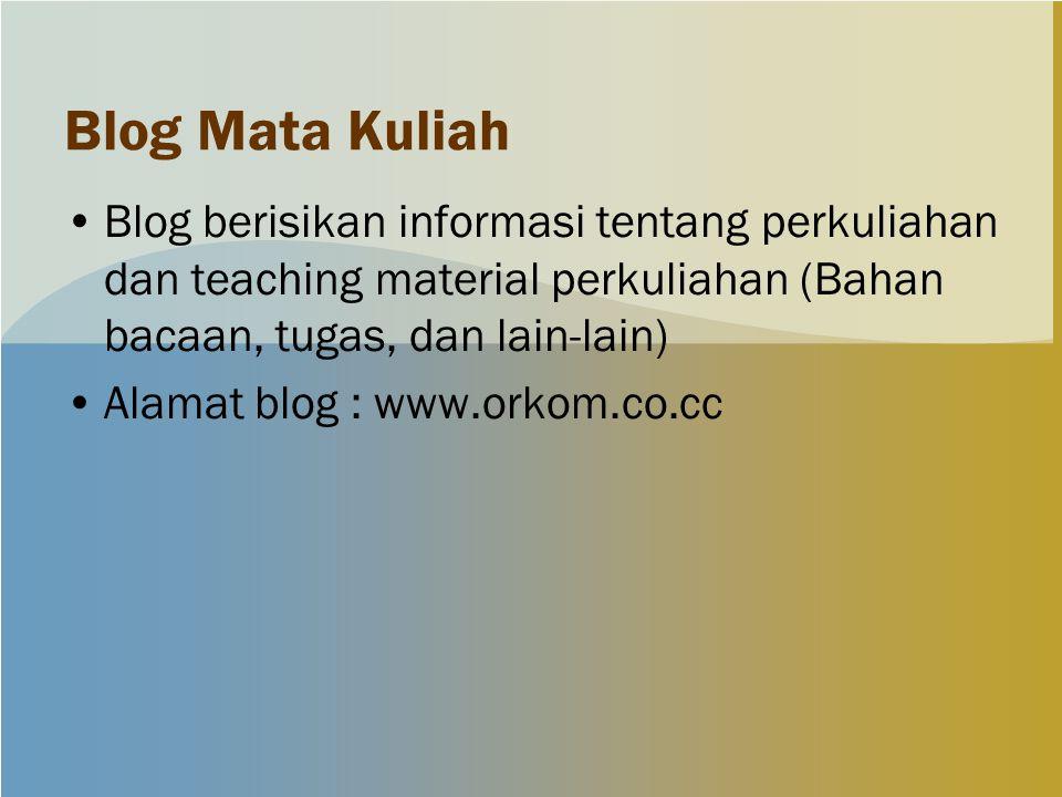 Blog Mata Kuliah Blog berisikan informasi tentang perkuliahan dan teaching material perkuliahan (Bahan bacaan, tugas, dan lain-lain) Alamat blog : www