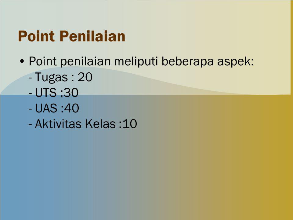 Point Penilaian Point penilaian meliputi beberapa aspek: - Tugas : 20 - UTS :30 - UAS :40 - Aktivitas Kelas :10