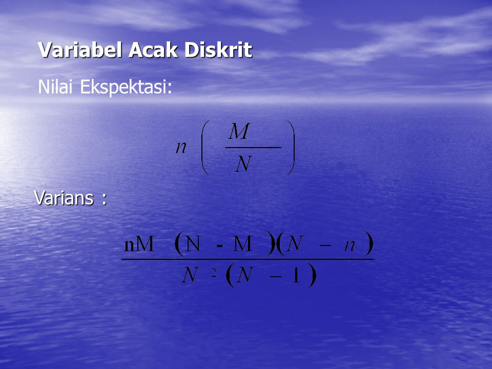 Variabel Acak Diskrit Variabel Acak Diskrit Nilai Ekspektasi: Varians :