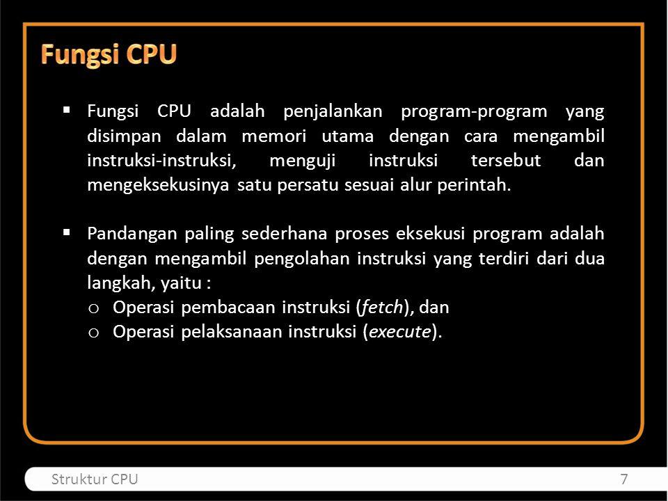  Fungsi CPU adalah penjalankan program-program yang disimpan dalam memori utama dengan cara mengambil instruksi-instruksi, menguji instruksi tersebut