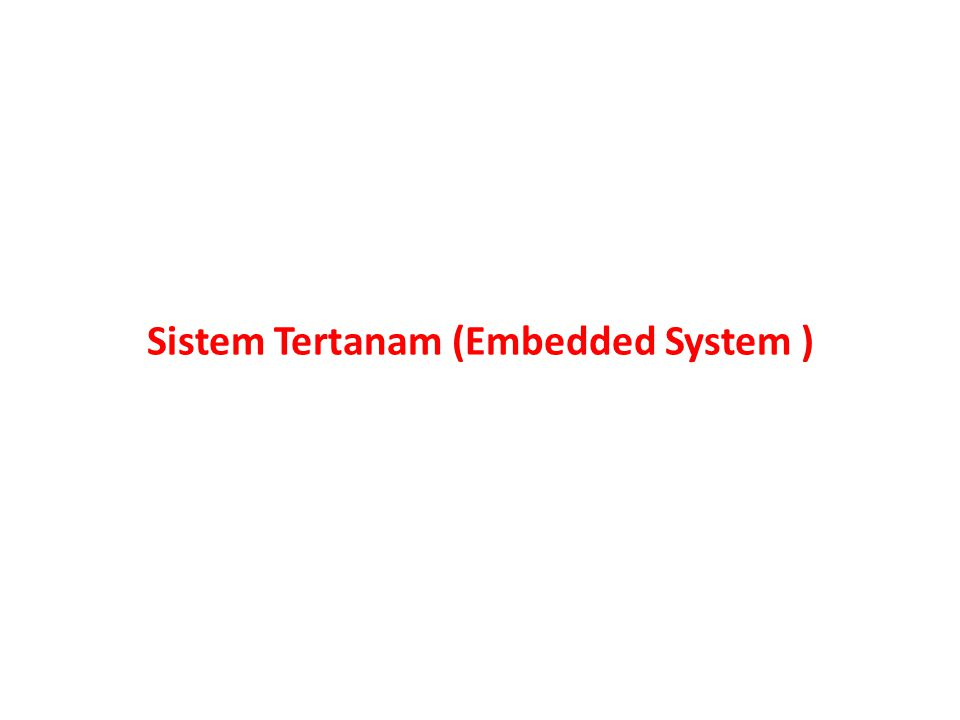 Sistem Tertanam (Embedded System )