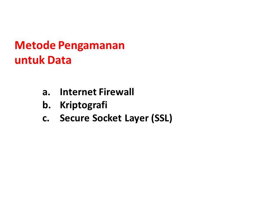 Metode Pengamanan untuk Data a.Internet Firewall b.Kriptografi c.Secure Socket Layer (SSL)