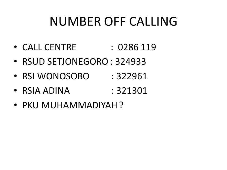 NUMBER OFF CALLING CALL CENTRE : 0286 119 RSUD SETJONEGORO : 324933 RSI WONOSOBO : 322961 RSIA ADINA : 321301 PKU MUHAMMADIYAH ?