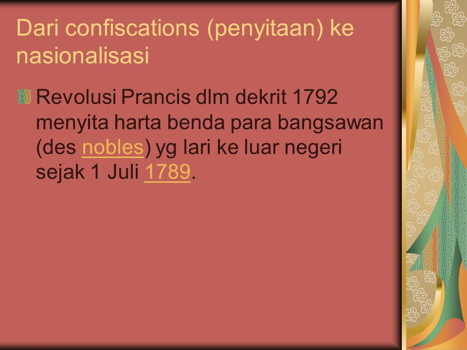 Dari confiscations (penyitaan) ke nasionalisasi Revolusi Prancis dlm dekrit 1792 menyita harta benda para bangsawan (des nobles) yg lari ke luar negeri sejak 1 Juli 1789.nobles1789