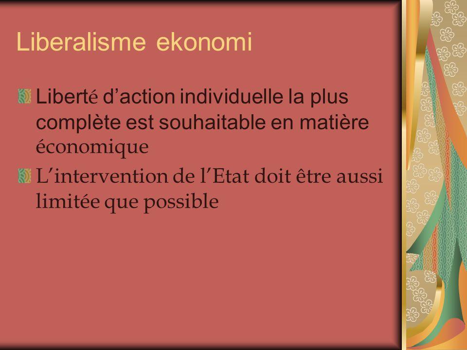 Liberalisme ekonomi Libert é d'action individuelle la plus complète est souhaitable en matière économique L'intervention de l'Etat doit être aussi limitée que possible