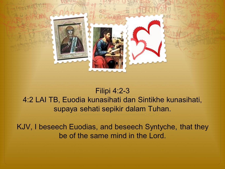 Filipi 4:2-3 4:2 LAI TB, Euodia kunasihati dan Sintikhe kunasihati, supaya sehati sepikir dalam Tuhan. KJV, I beseech Euodias, and beseech Syntyche, t