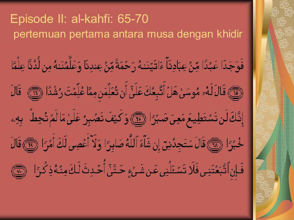 Episode II: al-kahfi: 65-70 pertemuan pertama antara musa dengan khidir