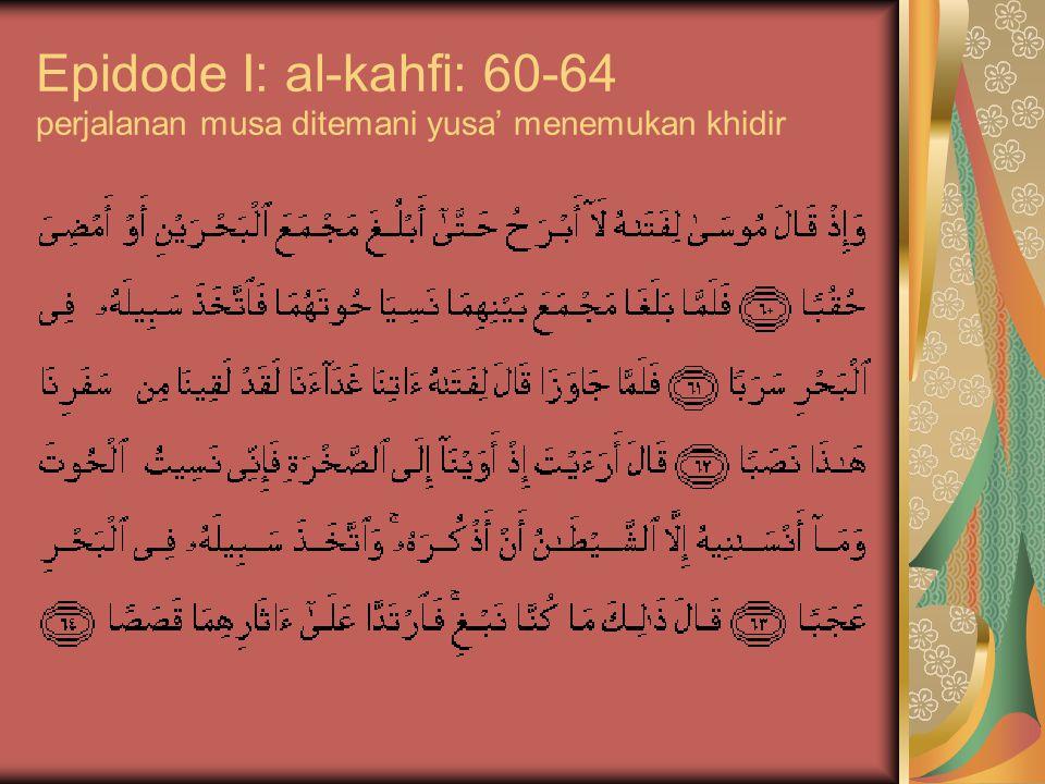 Epidode I: al-kahfi: 60-64 perjalanan musa ditemani yusa' menemukan khidir