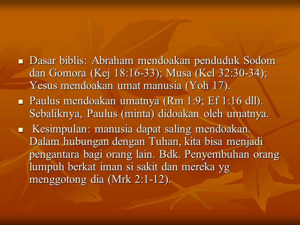 Dasar biblis: Abraham mendoakan penduduk Sodom dan Gomora (Kej 18:16-33); Musa (Kel 32:30-34); Yesus mendoakan umat manusia (Yoh 17). Dasar biblis: Ab