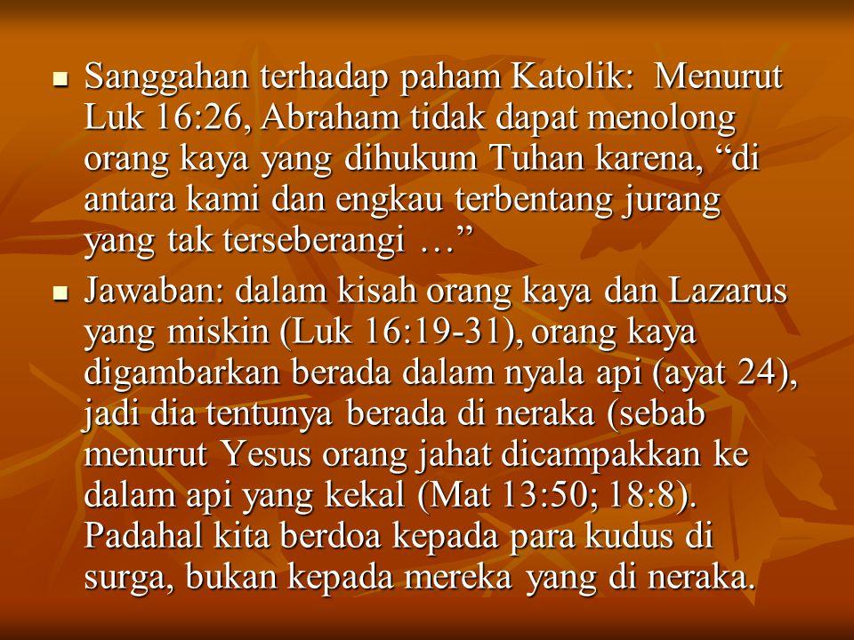 """Sanggahan terhadap paham Katolik: Menurut Luk 16:26, Abraham tidak dapat menolong orang kaya yang dihukum Tuhan karena, """"di antara kami dan engkau ter"""