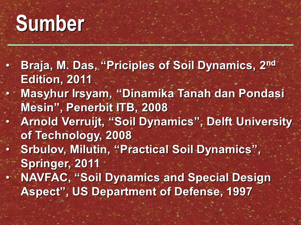 "Sumber Braja, M. Das, ""Priciples of Soil Dynamics, 2 nd Edition, 2011Braja, M. Das, ""Priciples of Soil Dynamics, 2 nd Edition, 2011 Masyhur Irsyam, ""D"