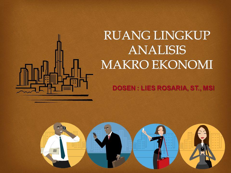 EKONOMI MAKRO Bagian dari ilmu ekonomi yang khusus mempelajari mekanisme bekerjanya perekonomian secara keseluruhan.