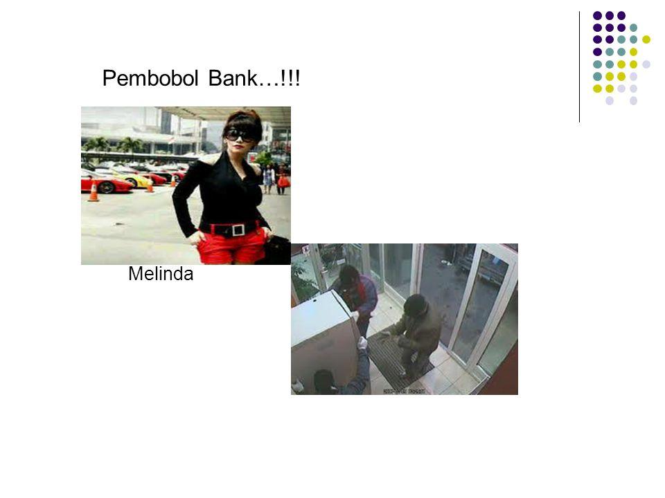Pembobol Bank…!!! Melinda